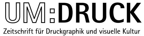 Um:Druck - Zeitschrift für Druckgraphik und visuelle Kultur